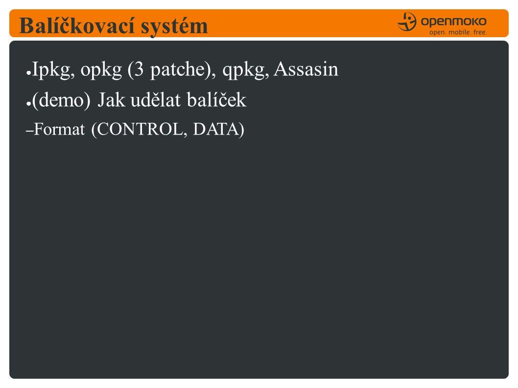 Balíčkovací systém ● Ipkg, opkg (3 patche), qpkg, Assasin ● (demo) Jak udělat balíček – Format (CONTROL, DATA)