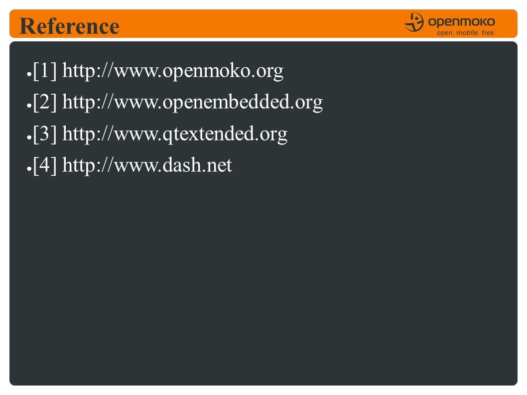 Reference ● [1] http://www.openmoko.org ● [2] http://www.openembedded.org ● [3] http://www.qtextended.org ● [4] http://www.dash.net