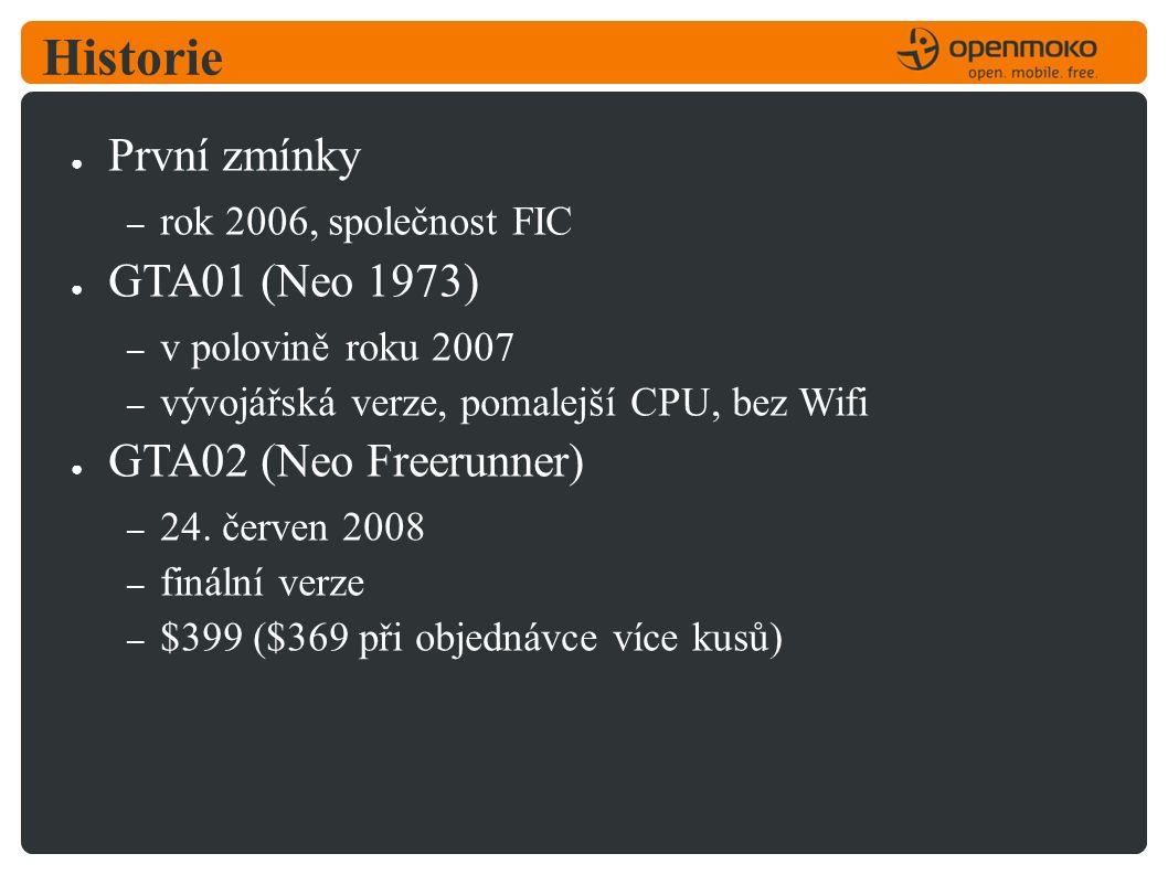 Historie ● První zmínky – rok 2006, společnost FIC ● GTA01 (Neo 1973) – v polovině roku 2007 – vývojářská verze, pomalejší CPU, bez Wifi ● GTA02 (Neo Freerunner) – 24.