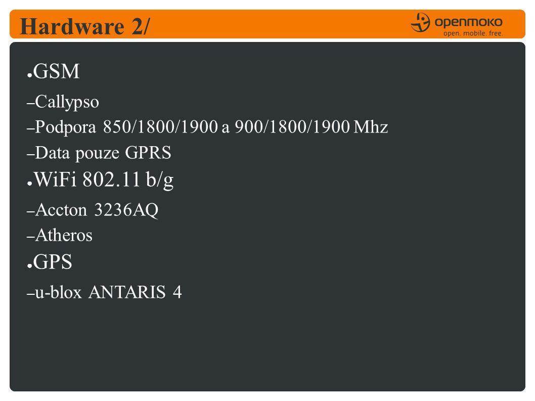 Hardware 2/ ● GSM – Callypso – Podpora 850/1800/1900 a 900/1800/1900 Mhz – Data pouze GPRS ● WiFi 802.11 b/g – Accton 3236AQ – Atheros ● GPS – u-blox ANTARIS 4