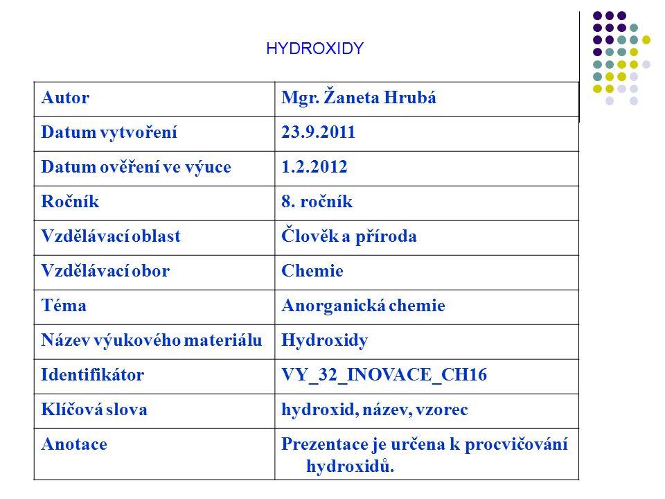 HYDROXIDY AutorMgr. Žaneta Hrubá Datum vytvoření23.9.2011 Datum ověření ve výuce1.2.2012 Ročník8.