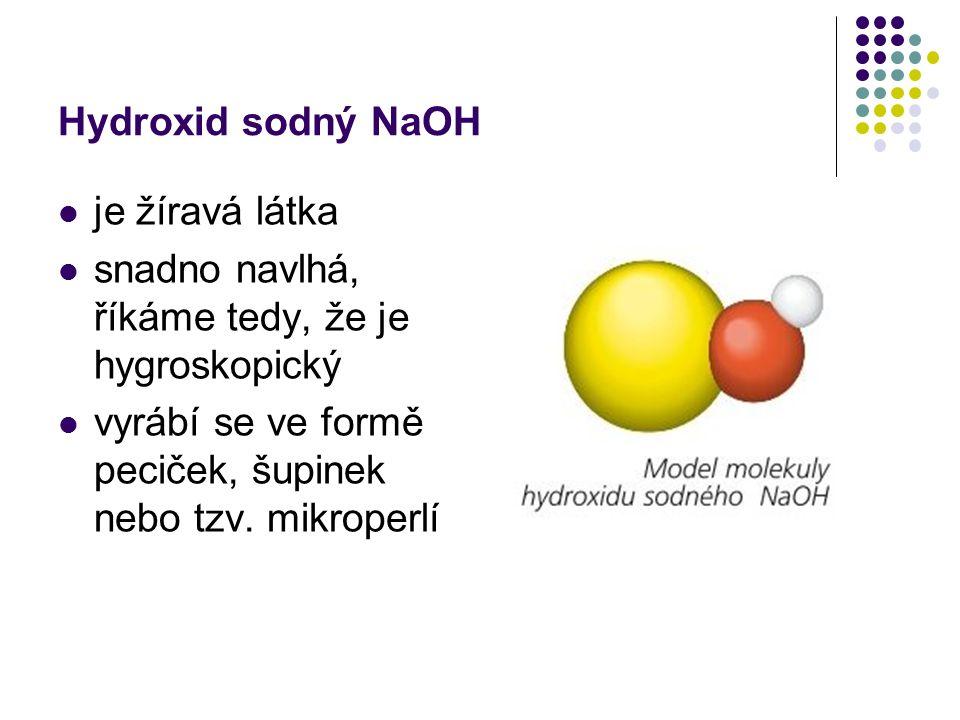 Hydroxid sodný NaOH je žíravá látka snadno navlhá, říkáme tedy, že je hygroskopický vyrábí se ve formě peciček, šupinek nebo tzv.