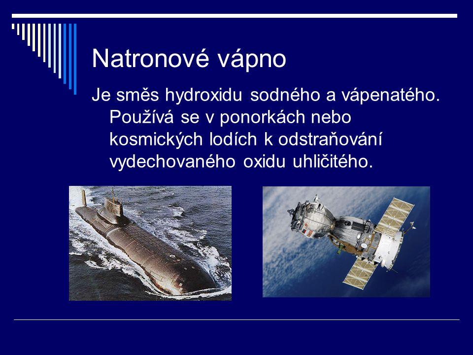Natronové vápno Je směs hydroxidu sodného a vápenatého. Používá se v ponorkách nebo kosmických lodích k odstraňování vydechovaného oxidu uhličitého.