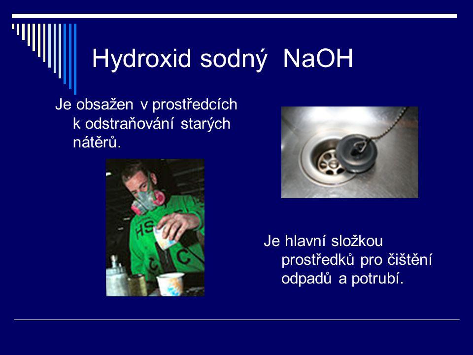 Hydroxid sodný NaOH Je obsažen v prostředcích k odstraňování starých nátěrů. Je hlavní složkou prostředků pro čištění odpadů a potrubí.