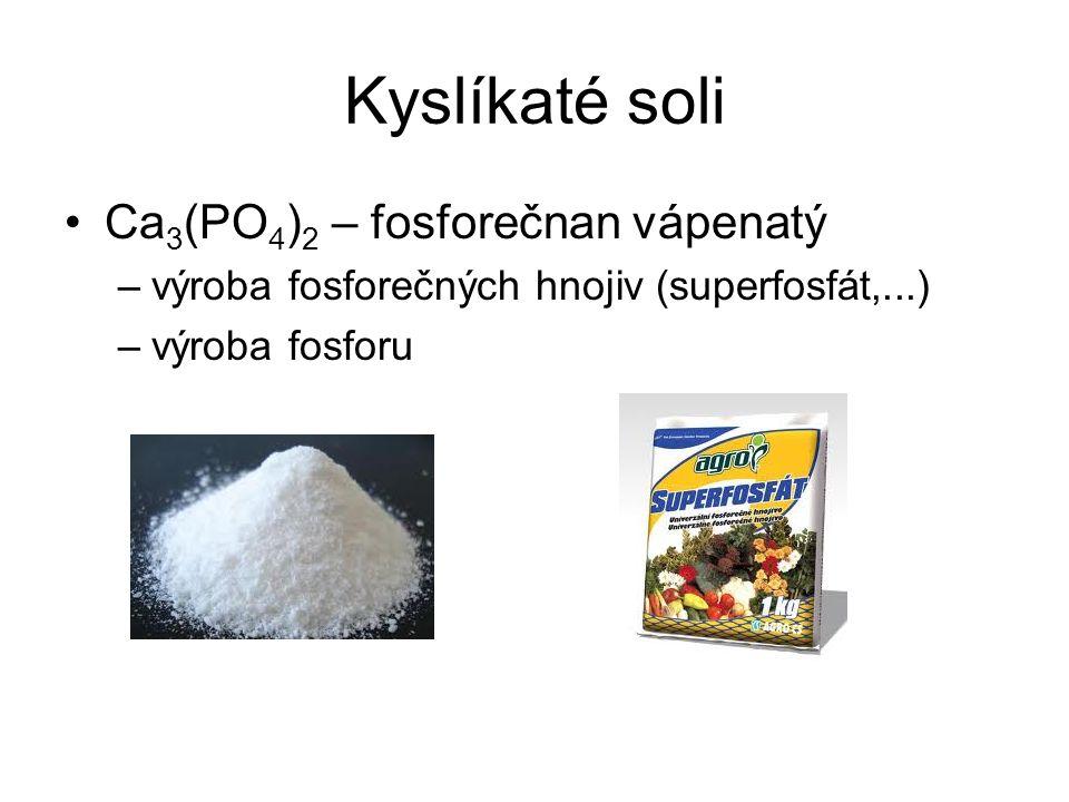 Kyslíkaté soli Ca 3 (PO 4 ) 2 – fosforečnan vápenatý –výroba fosforečných hnojiv (superfosfát,...) –výroba fosforu