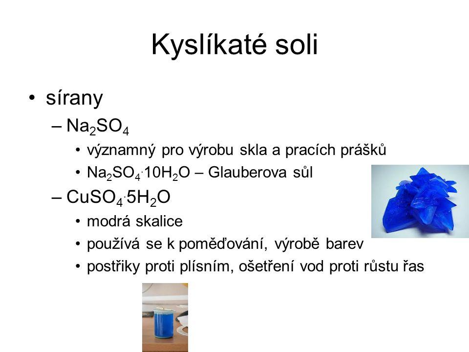 Kyslíkaté soli sírany –Na 2 SO 4 významný pro výrobu skla a pracích prášků Na 2 SO 4.