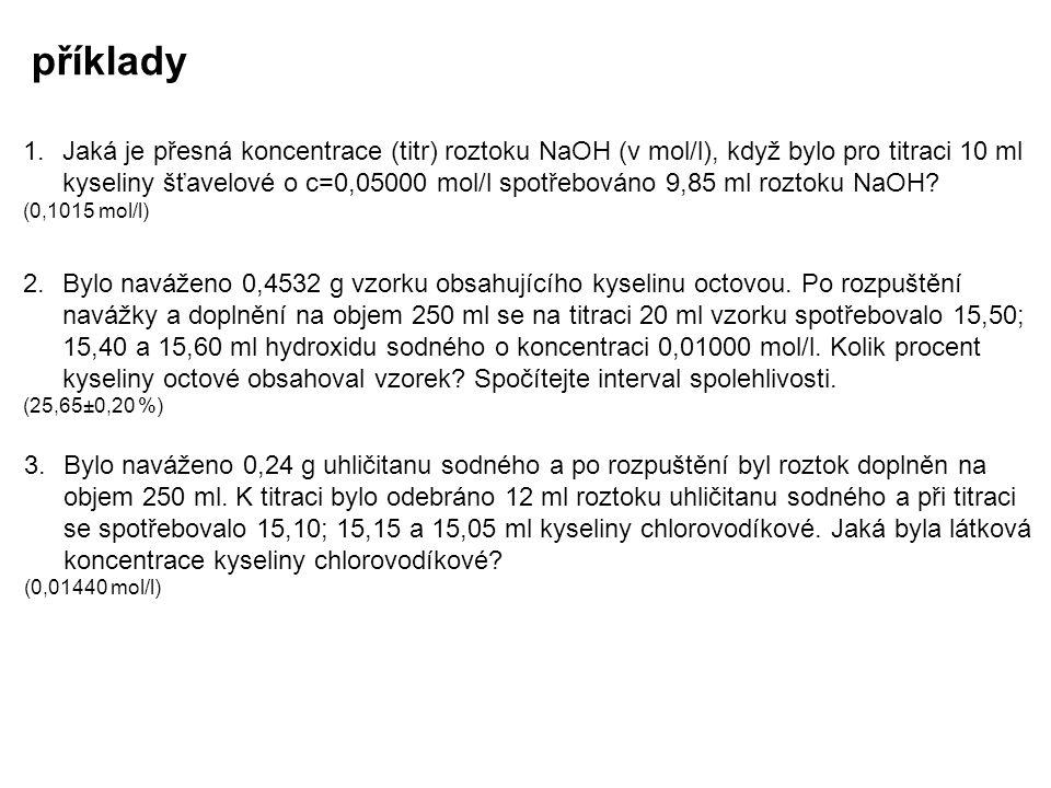 příklady 1.Jaká je přesná koncentrace (titr) roztoku NaOH (v mol/l), když bylo pro titraci 10 ml kyseliny šťavelové o c=0,05000 mol/l spotřebováno 9,8