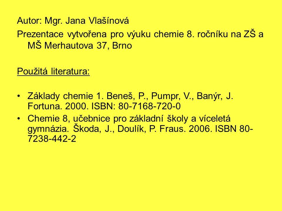 Autor: Mgr. Jana Vlašínová Prezentace vytvořena pro výuku chemie 8.