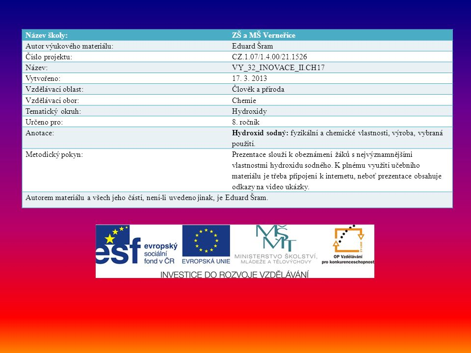 Název školy:ZŠ a MŠ Verneřice Autor výukového materiálu:Eduard Šram Číslo projektu:CZ.1.07/1.4.00/21.1526 Název:VY_32_INOVACE_II.CH17 Vytvořeno:17. 3.