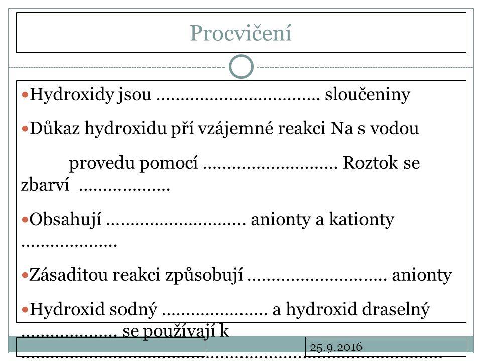 25.9.2016 Procvičení Hydroxidy jsou …………………………….