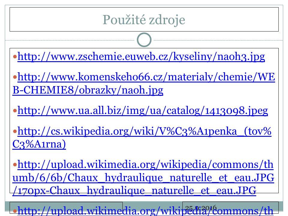25.9.2016 Použité zdroje http://www.zschemie.euweb.cz/kyseliny/naoh3.jpg http://www.komenskeho66.cz/materialy/chemie/WE B-CHEMIE8/obrazky/naoh.jpg http://www.komenskeho66.cz/materialy/chemie/WE B-CHEMIE8/obrazky/naoh.jpg http://www.ua.all.biz/img/ua/catalog/1413098.jpeg http://cs.wikipedia.org/wiki/V%C3%A1penka_(tov% C3%A1rna) http://cs.wikipedia.org/wiki/V%C3%A1penka_(tov% C3%A1rna) http://upload.wikimedia.org/wikipedia/commons/th umb/6/6b/Chaux_hydraulique_naturelle_et_eau.JPG /170px-Chaux_hydraulique_naturelle_et_eau.JPG http://upload.wikimedia.org/wikipedia/commons/th umb/6/6b/Chaux_hydraulique_naturelle_et_eau.JPG /170px-Chaux_hydraulique_naturelle_et_eau.JPG http://upload.wikimedia.org/wikipedia/commons/th umb/3/35/Throwel_in_a_bucket.JPG/170px- Throwel_in_a_bucket.JPG http://upload.wikimedia.org/wikipedia/commons/th umb/3/35/Throwel_in_a_bucket.JPG/170px- Throwel_in_a_bucket.JPG http://projekty.komentovaneudalosti.cz/psp/Sodik/S odik.jpg http://projekty.komentovaneudalosti.cz/psp/Sodik/S odik.jpg http://www.ped.muni.cz/wchem/sm/hc/labtech/ima ges/videa/alkal_kovy1.jpg http://www.ped.muni.cz/wchem/sm/hc/labtech/ima ges/videa/alkal_kovy1.jpg http://www.youtube.com/watch v=1-GEWL2kOOM