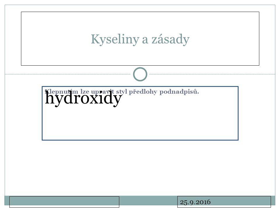 Klepnutím lze upravit styl předlohy podnadpisů. 25.9.2016 hydroxidy Kyseliny a zásady