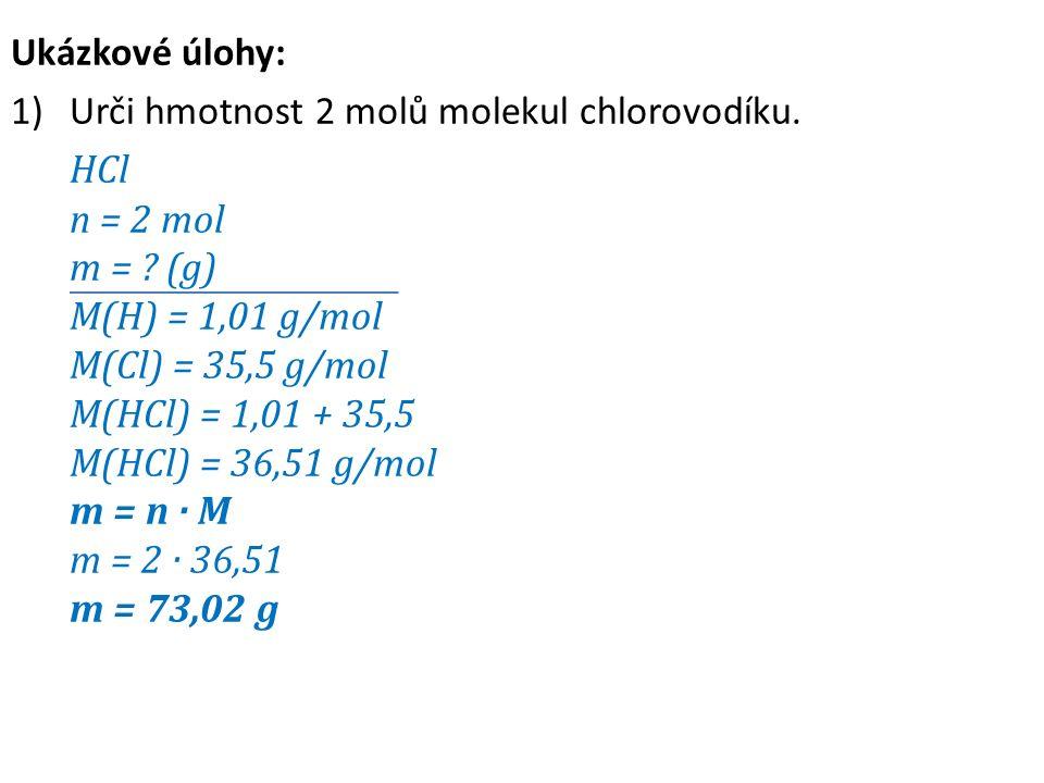 Ukázkové úlohy: 1)Urči hmotnost 2 molů molekul chlorovodíku.