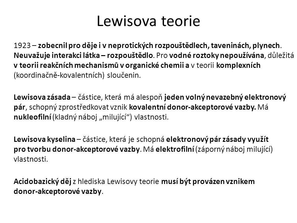 Lewisova teorie 1923 – zobecnil pro děje i v neprotických rozpouštědlech, taveninách, plynech. Neuvažuje interakci látka – rozpouštědlo. Pro vodné roz