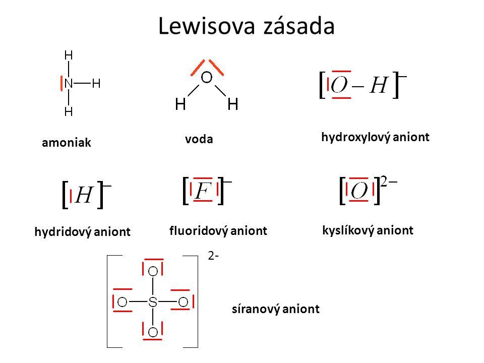 Lewisova zásada amoniak voda hydroxylový aniont hydridový aniont fluoridový aniont kyslíkový aniont 2- síranový aniont