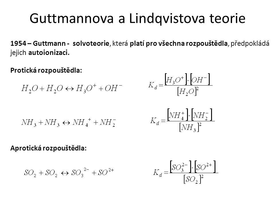 Guttmannova a Lindqvistova teorie 1954 – Guttmann - solvoteorie, která platí pro všechna rozpouštědla, předpokládá jejich autoionizaci. Protická rozpo