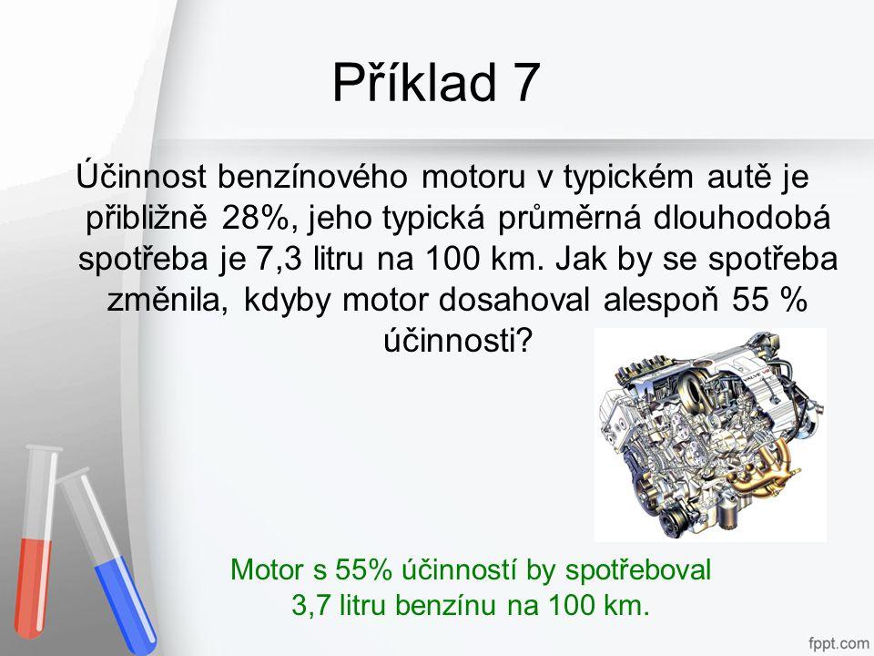 Příklad 7 Účinnost benzínového motoru v typickém autě je přibližně 28%, jeho typická průměrná dlouhodobá spotřeba je 7,3 litru na 100 km.