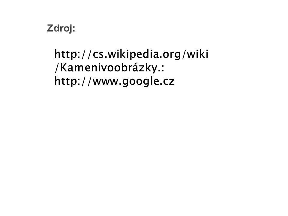 Zdroj: http://cs.wikipedia.org/wiki /Kamenivoobrázky.: http://www.google.cz