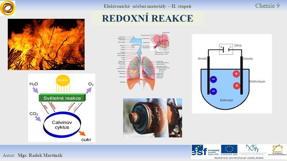 Elektronické učební materiály – II. stupeň Chemie 9 Autor: Mgr. Radek Martinák REDOXNÍ REAKCE