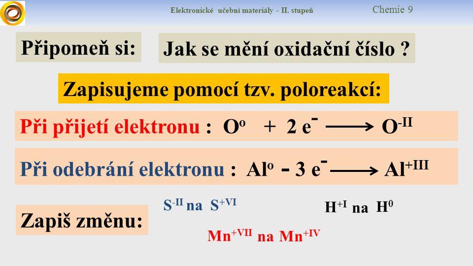 Elektronické učební materiály - II. stupeň Chemie 9 Připomeň si: Jak se mění oxidační číslo .