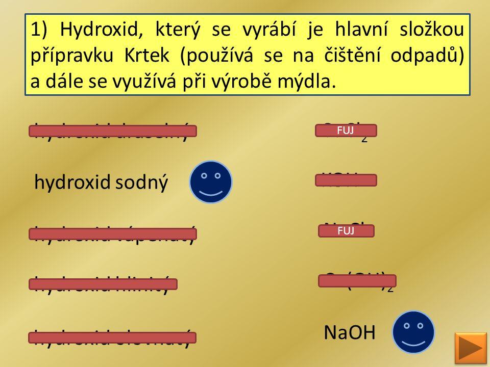 1) Hydroxid, který se vyrábí je hlavní složkou přípravku Krtek (používá se na čištění odpadů) a dále se využívá při výrobě mýdla. hydroxid sodný NaOH