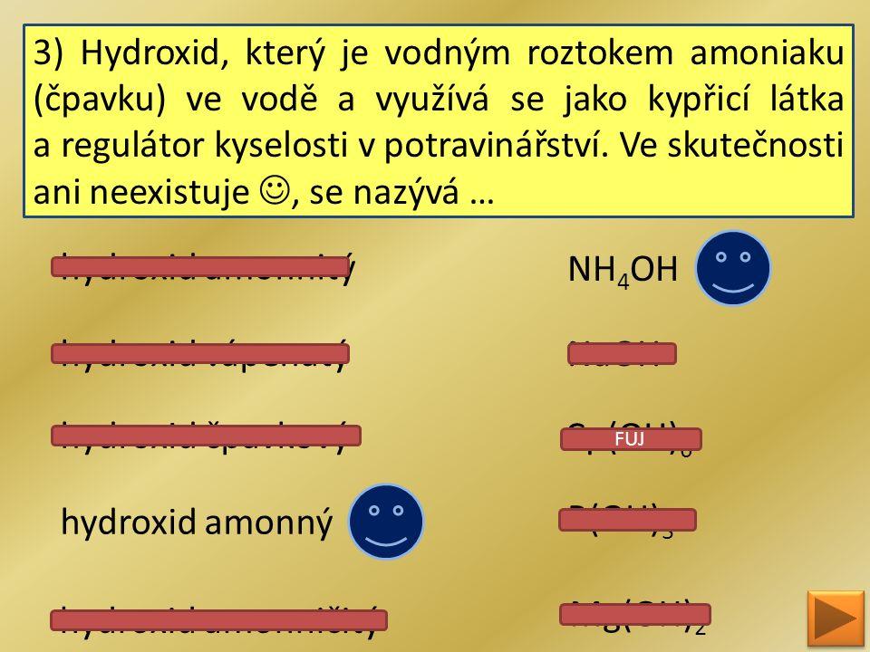 3) Hydroxid, který je vodným roztokem amoniaku (čpavku) ve vodě a využívá se jako kypřicí látka a regulátor kyselosti v potravinářství. Ve skutečnosti