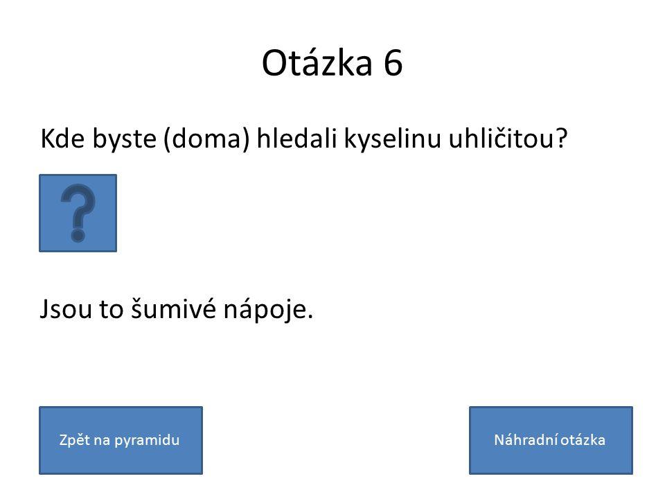 Otázka 6 Kde byste (doma) hledali kyselinu uhličitou.