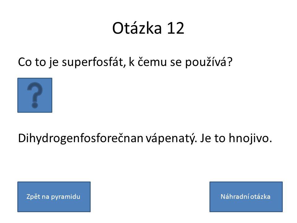 Otázka 12 Co to je superfosfát, k čemu se používá.