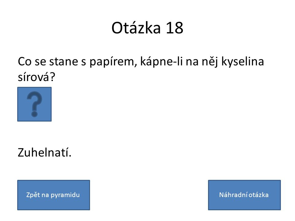 Otázka 18 Co se stane s papírem, kápne-li na něj kyselina sírová.