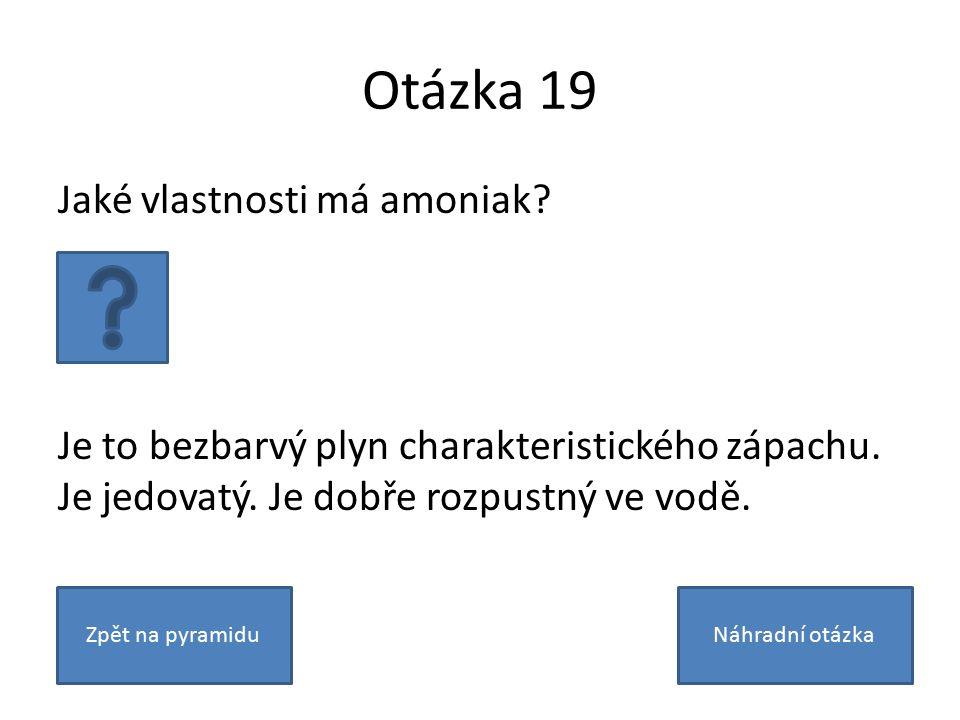 Otázka 19 Jaké vlastnosti má amoniak. Je to bezbarvý plyn charakteristického zápachu.