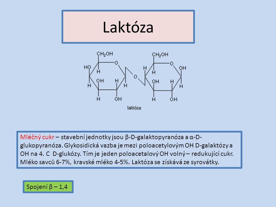 Laktóza Mléčný cukr – stavební jednotky jsou β-D-galaktopyranóza a α-D- glukopyranóza.