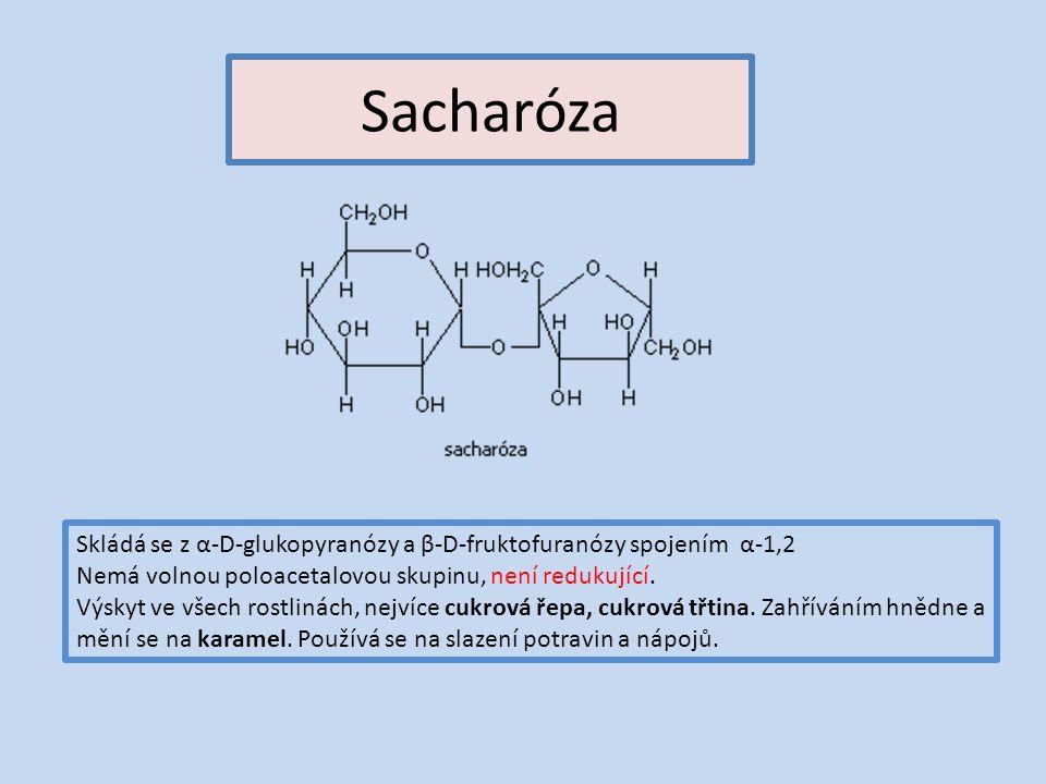 Sacharóza Skládá se z α-D-glukopyranózy a β-D-fruktofuranózy spojením α-1,2 Nemá volnou poloacetalovou skupinu, není redukující.