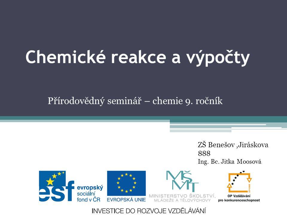 Chemické reakce a výpočty Přírodovědný seminář – chemie 9.
