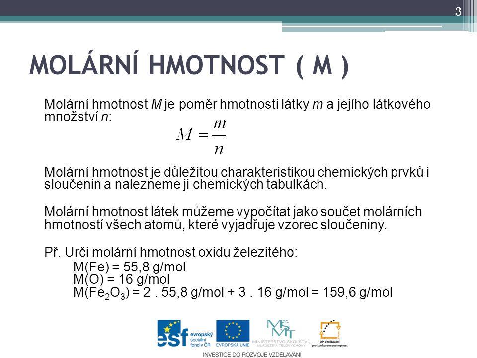 MOLÁRNÍ HMOTNOST ( M ) Molární hmotnost M je poměr hmotnosti látky m a jejího látkového množství n: Molární hmotnost je důležitou charakteristikou chemických prvků i sloučenin a nalezneme ji chemických tabulkách.
