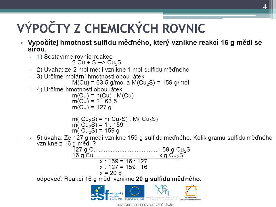 VÝPOČTY Z CHEMICKÝCH ROVNIC Vypočítej hmotnost sulfidu měďného, který vznikne reakcí 16 g mědi se sírou.