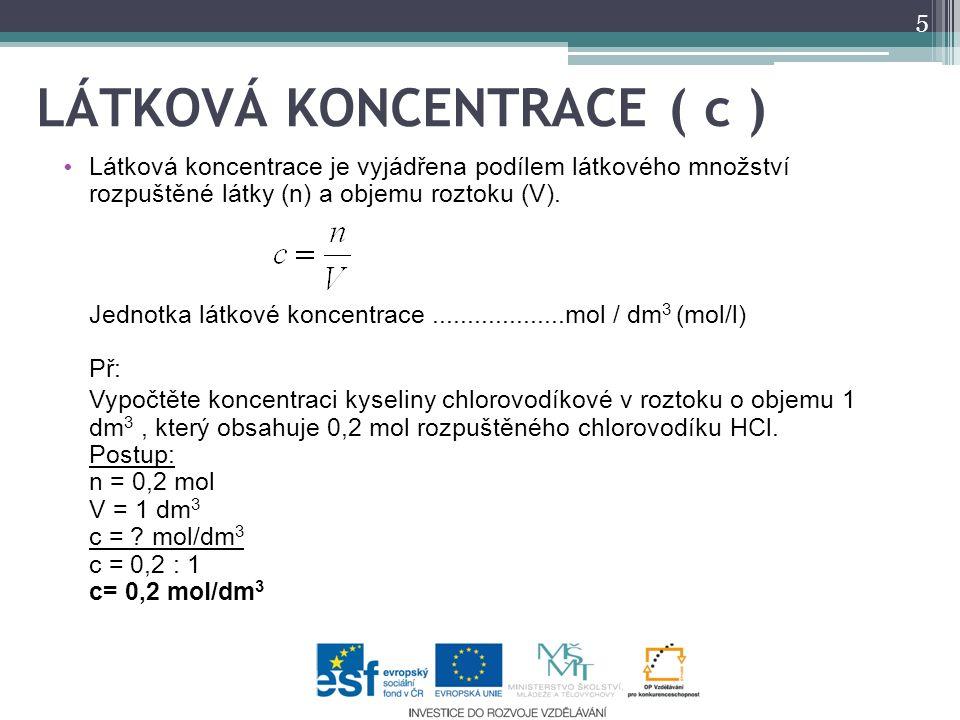 LÁTKOVÁ KONCENTRACE ( c ) Látková koncentrace je vyjádřena podílem látkového množství rozpuštěné látky (n) a objemu roztoku (V).