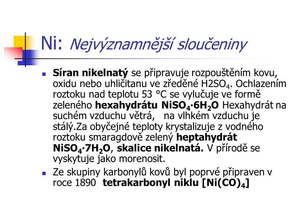 Ni: Nejvýznamnější sloučeniny Síran nikelnatý se připravuje rozpouštěním kovu, oxidu nebo uhličitanu ve zředěné H2SO 4. Ochlazením roztoku nad teplotu
