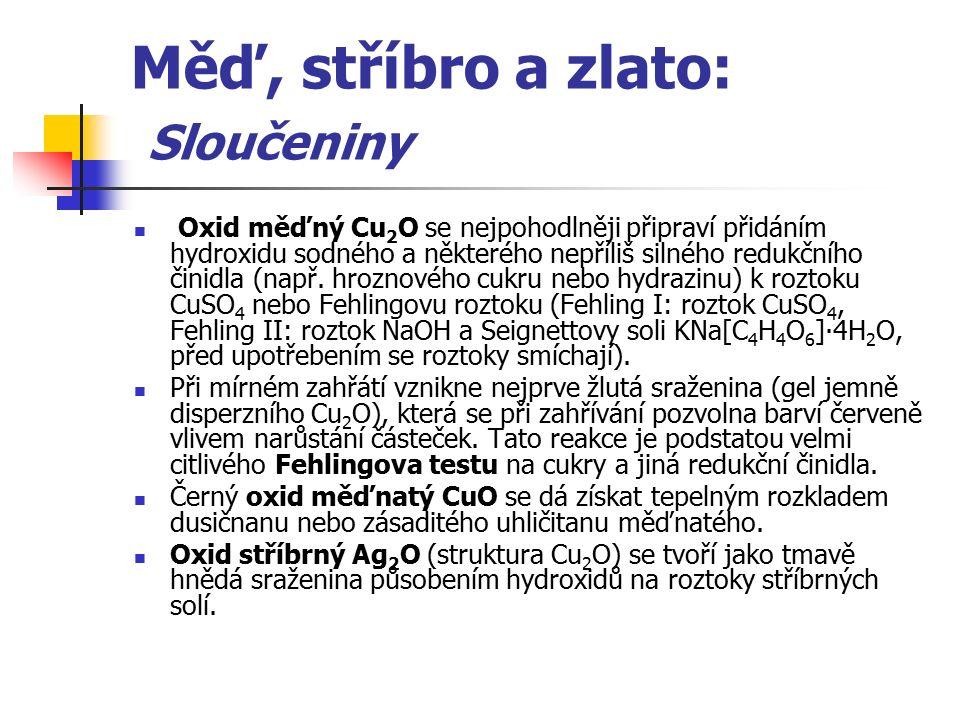 Měď, stříbro a zlato: Sloučeniny Oxid měďný Cu 2 O se nejpohodlněji připraví přidáním hydroxidu sodného a některého nepříliš silného redukčního činidl