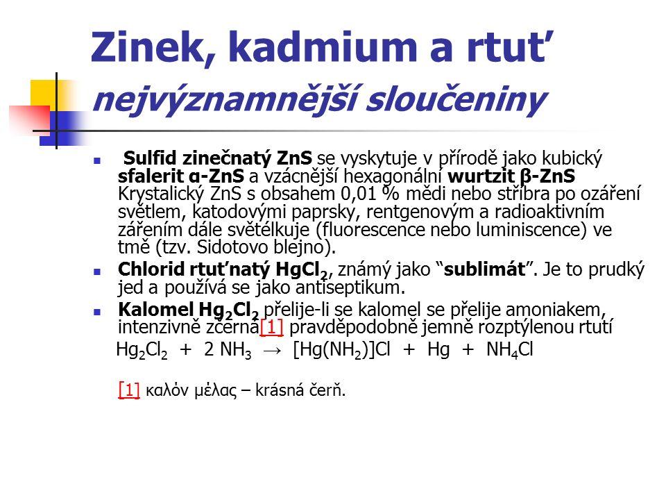 Zinek, kadmium a rtuť nejvýznamnější sloučeniny Sulfid zinečnatý ZnS se vyskytuje v přírodě jako kubický sfalerit α-ZnS a vzácnější hexagonální wurtzi