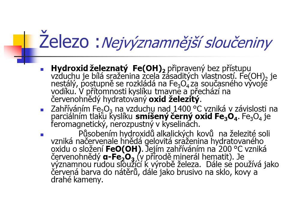 Železo : Nejvýznamnější sloučeniny Hydroxid železnatý Fe(OH) 2 připravený bez přístupu vzduchu je bílá sraženina zcela zásaditých vlastností. Fe(OH) 2