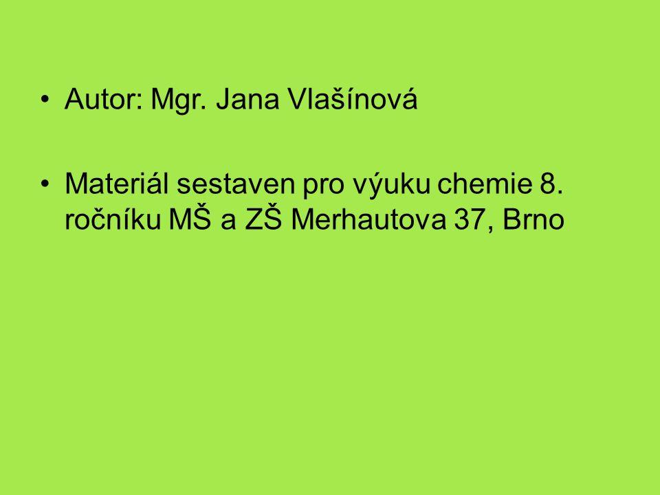 Autor: Mgr. Jana Vlašínová Materiál sestaven pro výuku chemie 8.