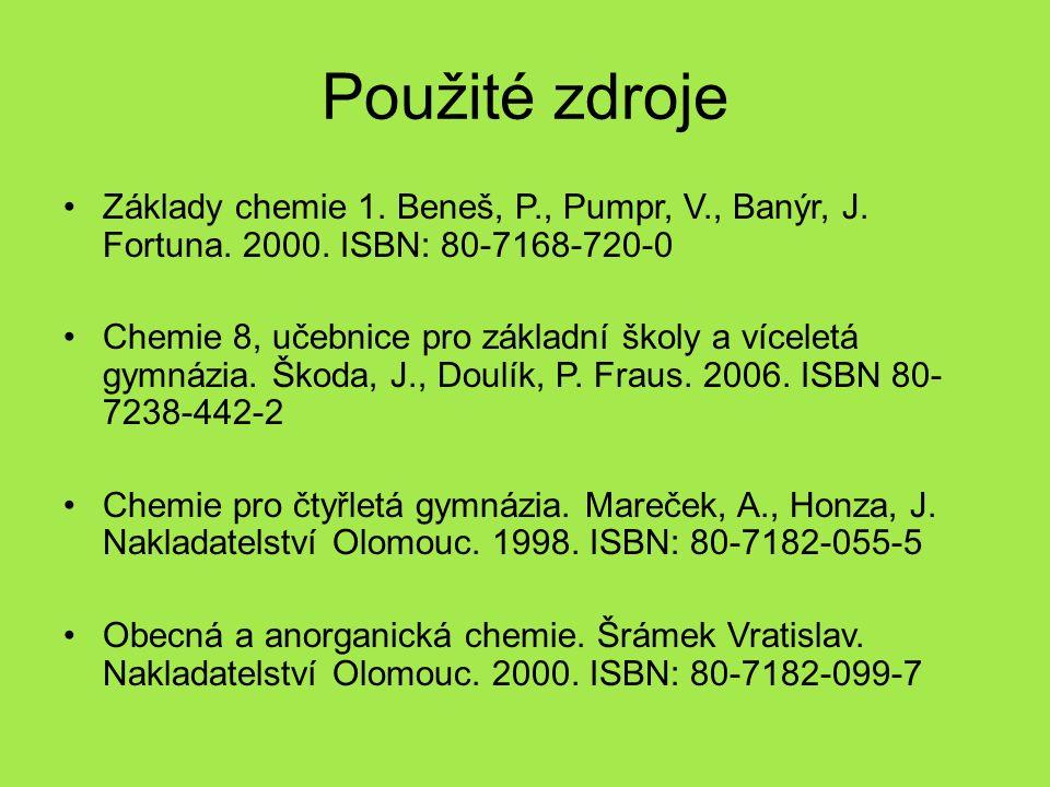 Použité zdroje Základy chemie 1. Beneš, P., Pumpr, V., Banýr, J.