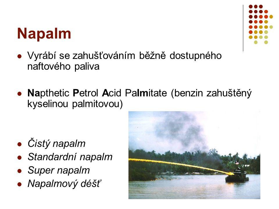 Napalm Vyrábí se zahušťováním běžně dostupného naftového paliva Napthetic Petrol Acid Palmitate (benzin zahuštěný kyselinou palmitovou) Čistý napalm S