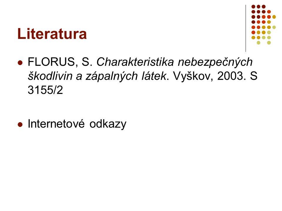 Literatura FLORUS, S. Charakteristika nebezpečných škodlivin a zápalných látek. Vyškov, 2003. S 3155/2 Internetové odkazy