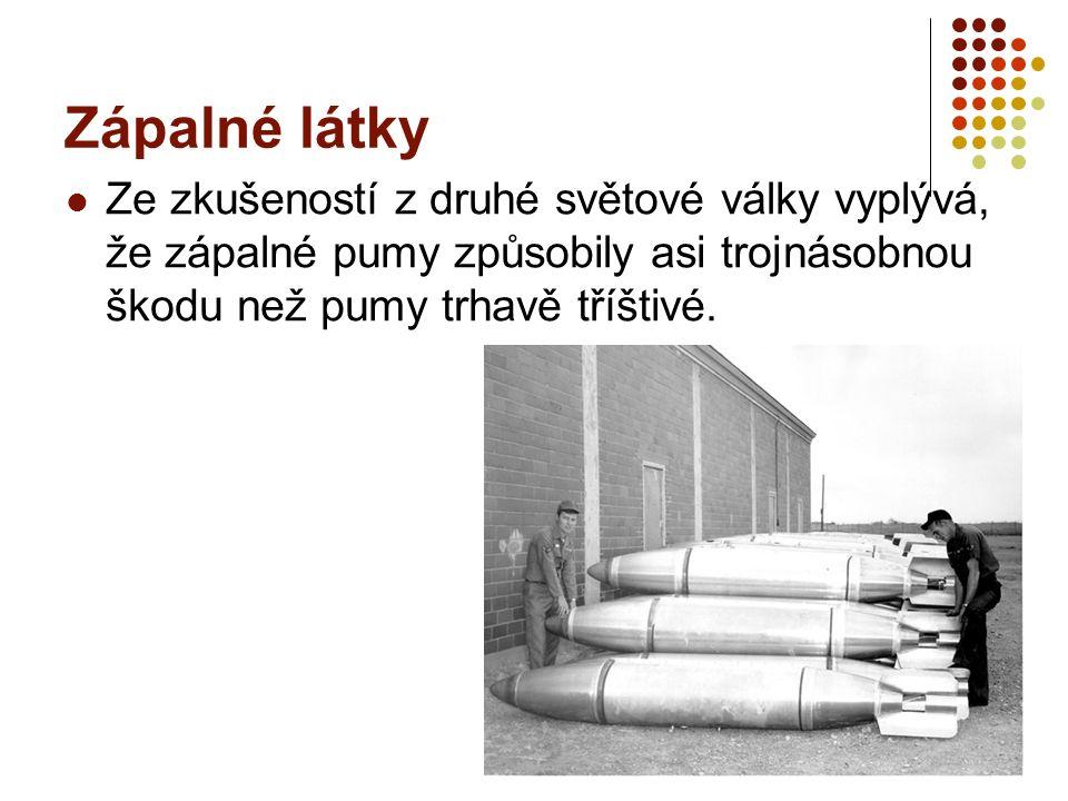 Zápalné látky Ze zkušeností z druhé světové války vyplývá, že zápalné pumy způsobily asi trojnásobnou škodu než pumy trhavě tříštivé.