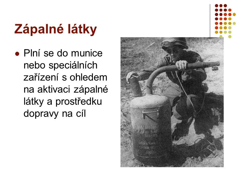 Zápalné látky Plní se do munice nebo speciálních zařízení s ohledem na aktivaci zápalné látky a prostředku dopravy na cíl