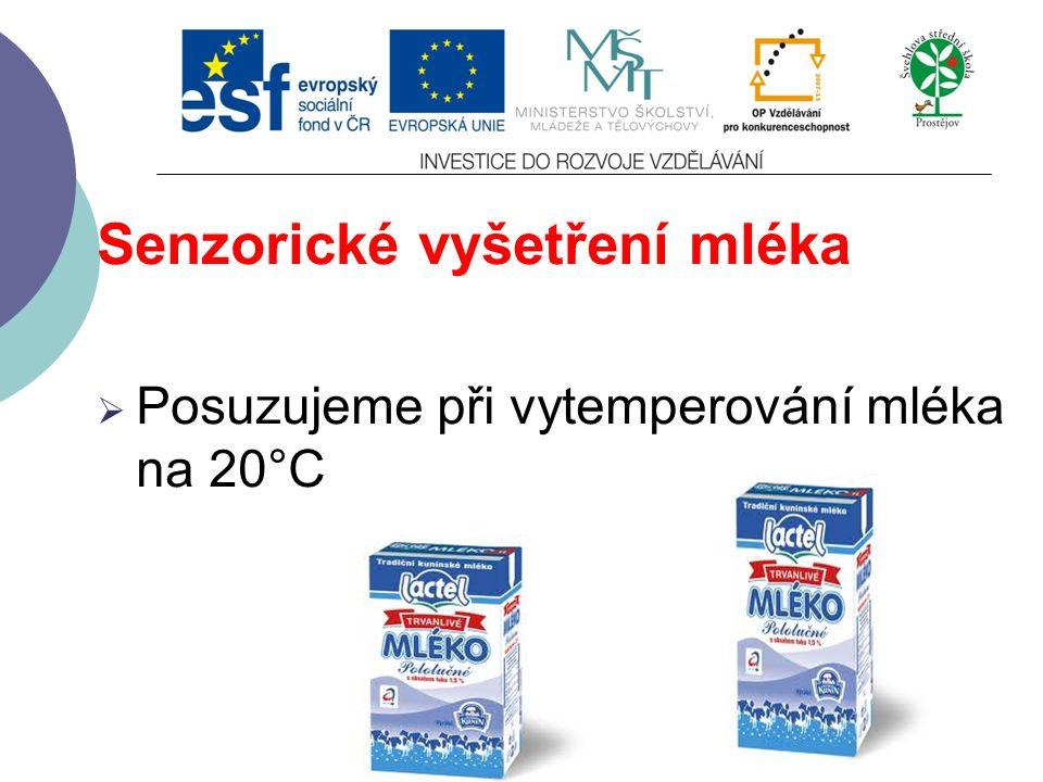 Senzorické vyšetření mléka  Posuzujeme při vytemperování mléka na 20°C