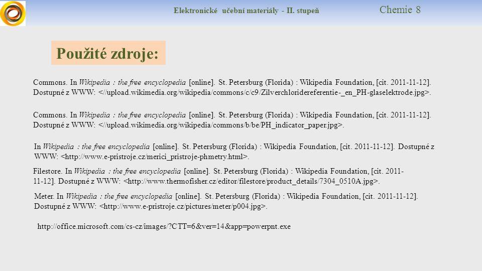 Elektronické učební materiály - II. stupeň Chemie 8 Použité zdroje: Commons. In Wikipedia : the free encyclopedia [online]. St. Petersburg (Florida) :