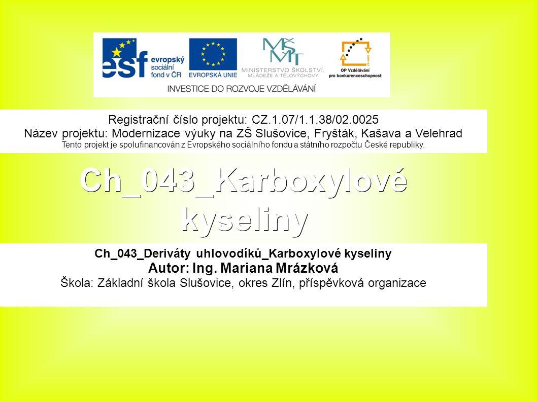 Ch_043_Karboxylové kyseliny Ch_043_Deriváty uhlovodíků_Karboxylové kyseliny Autor: Ing.