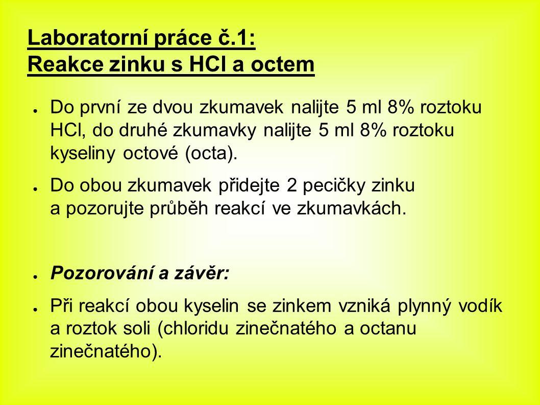 Laboratorní práce č.1: Reakce zinku s HCl a octem ● Do první ze dvou zkumavek nalijte 5 ml 8% roztoku HCl, do druhé zkumavky nalijte 5 ml 8% roztoku kyseliny octové (octa).